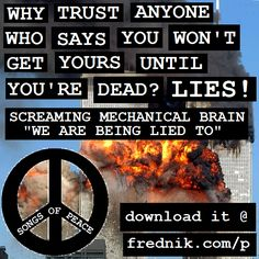 "Why trust anyone who says you won't get yours until you're dead? LIES - Screaming Mechanical Brain ""We Are Being Lied To"" http://frednik.com/p"