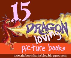 t h e | b o o k | d i a r i e s: 15 Dragon Loving Picture Books!  Doesn't include Dragons Love Tacos, which came out after this blog post was written.