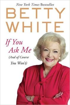 Booktopia has If You Ask Me (And Of Course You Won't) by Betty White. Buy a discounted Paperback of If You Ask Me (And Of Course You Won't) online from Australia's leading online bookstore. Good Books, Books To Read, My Books, Betty White Books, Free Pdf Books, Free Ebooks, Mary Tyler Moore Show, Wit And Wisdom, You Ask