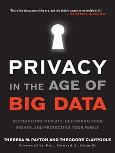 Privacy in the Age of Big Data: Recognizing Threats, Defending Your Rights, and Protecting Your Family by Theresa Payton Spring Arbor University, New Books, Books To Read, Digital Data, Behavior Change, The Daily Show, Data Collection, Busy Life, Big Data
