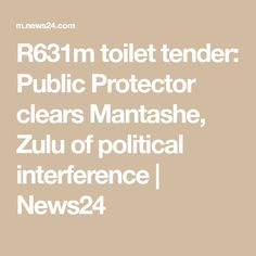 toilet tender: Public Protector clears Mantashe, Zulu of political interference Political Scandals, Politics, News South Africa, Procurement Process, Supply Chain Management, Zulu, Toilet, Public, Flush Toilet