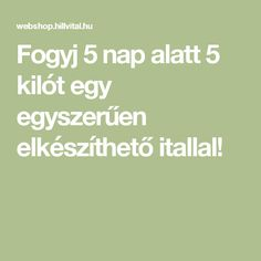 Fogyj 5 nap alatt 5 kilót egy egyszerűen elkészíthető itallal! Kili, Thigh Exercises, Diet Drinks, Food And Drink, Workout, Health, Hair, Shape, Diet
