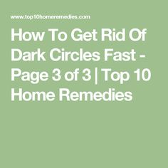 How To Get Rid Of Dark Circles Fast - Page 3 of 3 | Top 10 Home Remedies
