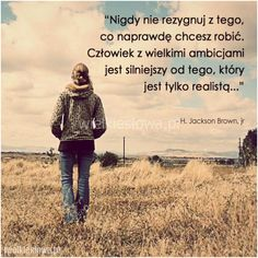 Nigdy nie rezygnuj z tego, co naprawdę. True Quotes, Motivational Quotes, Simple Living, Humor, Inspire Me, Quotations, Texts, Psychology, Nostalgia