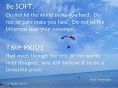 Be Soft - a quote by Kurt Vonnegut.
