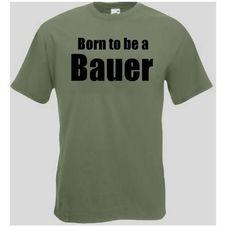 T-Shirt Born to be a Bauer  Das Bauern T-Shirt ist in den Größen S-3XL erhältlich. Auf dem T-Shirt ist der Schriftzug Born to be a Bauer abgebildet. / mehr Infos auf: www.Guntia-Militaria-Shop.de