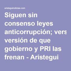 Siguen sin consenso leyes anticorrupción; versión de que gobierno y PRI las frenan - Aristegui Noticias