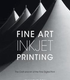 Fine Art Inkjet Printing: The Craft And Art Of The Fine Digital Print PDF