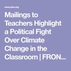 Mailings to Teachers Highlight a Political Fight Over Climate Change in the Classroom | FRONTLINE | PBS | Official Site