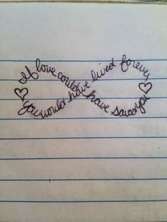 """If love could have saved you, you would have lived forever"" infinity memorial tattoo idea @Megan Hart by earlene"