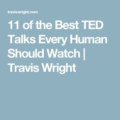 11 of the Best TED Talks Every Human Should Watch   Travis Wright