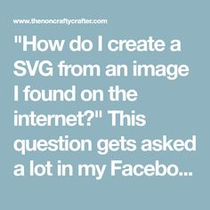 """""""How do I create a SVG from an image I found on the internet?"""" This question gets asked a lot in my Facebook group Cricut Explore and More..."""