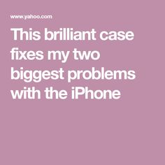 This brilliant case fixes my two biggest problems with the iPhone