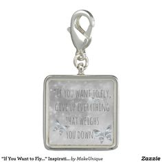 """""""If You Want to Fly..."""" Inspirational Quote Photo Charm"""