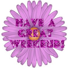 Have a Great Weekend Flower Graphic Weekend Gif, Happy Weekend Quotes, Weekend Images, Happy Morning Quotes, Friday Images, Hello Weekend, Have A Good Weekend, Good Morning Good Night, Happy Saturday