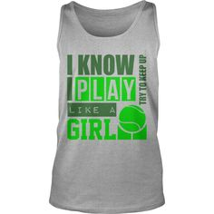I know play #tennis like a girl Grandpa Grandma Dad Mom Girl Boy Guy Lady Men Women Man Woman Coach Player, Order HERE ==> https://www.sunfrogshirts.com/Sports/128139424-800200394.html?89701, Please tag & share with your friends who would love it, #jeepsafari #birthdaygifts #superbowl  #tennis design, tennis drills, tennis problems  #tennis #posters #kids #parenting #men #outdoors #photography #products #quotes