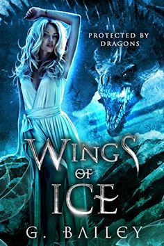 Wings of Ice (Protected by Dragons Book 1) by [Bailey, G.]