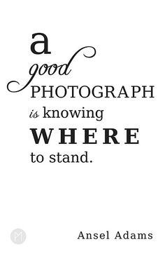 """""""A good #photograph is knowing where to stand."""" #AnselAdams #quote"""