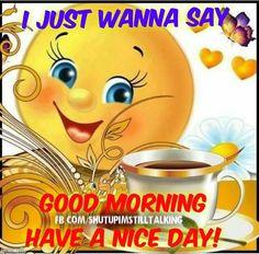 I just wanna say good morning morning good morning good morning quotes good morn Powiedzonka Cute Good Morning Images, Good Morning Beautiful Quotes, Good Morning Funny, Morning Morning, Good Morning Sunshine, Good Morning Wishes, Good Morning Good Night, Morning Coffee, Morning Greetings Quotes