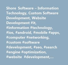 Shore Software – Information Technology, Custom Software Development, Website Development #it, #information #technology, #ios, #android, #mobile #apps, #computer #networking, #custom #software #development, #seo, #search #engine #optimization, #website #development, #business #management #software, #shore #software, #shore #software #solutions, #crystal #reports, #database…
