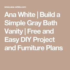 Ana White | Build a Simple Gray Bath Vanity | Free and Easy DIY Project and Furniture Plans