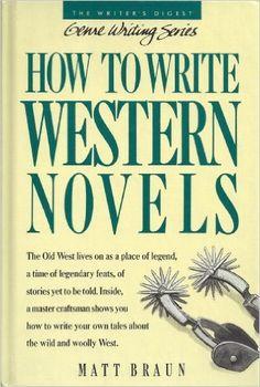 How to Write Western Novels - Matt Braun - PN3377.5.W47 B74 1988