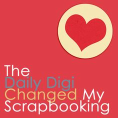 This post lists all the reasons every digital scrapbooker should be a member of the daily digi!