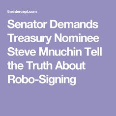 Senator Demands Treasury Nominee Steve Mnuchin Tell the Truth About Robo-Signing