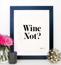 Wine Not Print. Wine Art