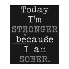 Today I am Stronger bc I am Sober