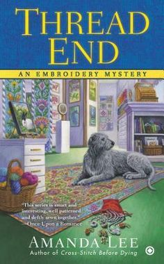 Thread End (The seventh book in the Embroidery Mystery series) A novel by Amanda Lee Murder Mystery Books, Mystery Novels, Mystery Series, I Love Books, Good Books, Books To Read, My Books, Reading Books, Reading Lists