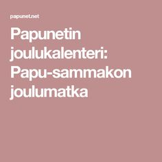Papunetin joulukalenteri: Papu-sammakon joulumatka Merry And Bright, Christmas Diy, Projects To Try, Advent Calendars, Special Education, Teaching, Kids, Advent Calenders, Children