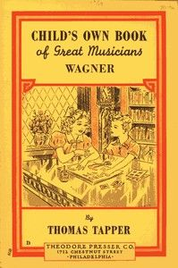 Wagner : The Story of the Boy Who Wrote Little Plays by Thomas Tapper