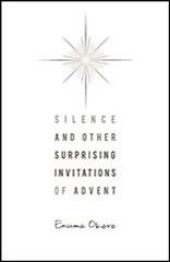 Silence and Other Surprising Invitations of Advent  by Enuma Okoro  Upper Room Books (2012)  Okoro invites us to look at the story of Zechariah and Elizabeth, which is filled with deep sorrow and heartfelt longing. Okoro's tough yet tender wisdom acknowledges the wounds we endure and the blessings we receive, the grief we bear and the joys we're given. Her poetic and poignant daily meditations will echo long after the Christmas season has passed. 128 pp.