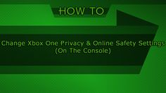 HOW TO: Change Xbox One Privacy & Online Safety Settings (On The Console)