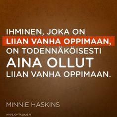 Ihminen, joka on liian vanha oppimaan, on todennäköisesti aina ollut liian vanha oppimaan. — Minnie Haskins Amen, Calm, Mood, Thoughts, Education, Sayings, Learning, Quotes, Life
