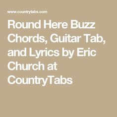 Round Here Buzz Chords, Guitar Tab, and Lyrics by Eric Church at CountryTabs