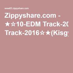 Zippyshare.com - ★☆10-EDM Track-2016☆★(Kisgyerek78-MixMeister).mp3