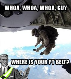 Sure, the parachute is handy too, but the PT belt prevents midair collisions.