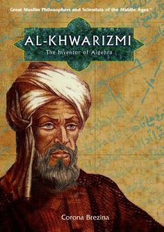 Al-Khwarizmi: The Inventor of Algebra (Great Muslim Philosophers and Scientists of the Middle Ages) by Corona Brezina http://www.amazon.com/dp/1404205136/ref=cm_sw_r_pi_dp_x9zYub112SKZH