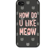 How Do You Like Meow iPhone Case.
