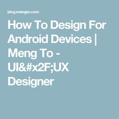 How To Design For Android Devices | Meng To - UI/UX Designer