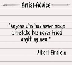 Anyone who has never made a mistake has never tried anything new.  Albert Einstein