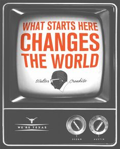"""""""What starts here changes the world"""" - Walter Cronkite.  If you write remember it is your responsibility to convey both sides; to report the truth; to allow the people the right to make up their own minds.  It is NOT your job to make it up for us."""