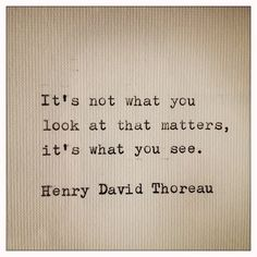Henry David Thoreau Wiser words there are not.
