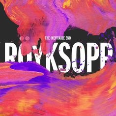 Royksopp - The Inevitable End.