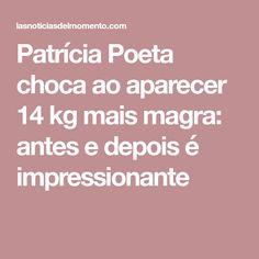 Patrícia Poeta choca ao aparecer 14 kg mais magra: antes e depois é impressionante