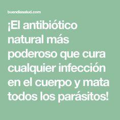 ¡El antibiótico natural más poderoso que cura cualquier infección en el cuerpo y mata todos los parásitos!