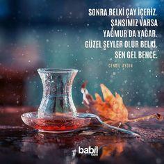 Sonra belki çay içeriz, şansımız varsa yağmur da yağar. Güzel şeyler olur belki. Sen gel bence.....**Cengiz Aydın Poem Quotes, Best Quotes, Poems, Turkish Tea, Meaningful Words, Tea Time, Verses, Literature, Cool Words