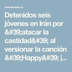 Detenidos seis jóvenes en Irán por 'atacar la castidad' al versionar la canción 'Happy'   Internacional   EL MUNDO